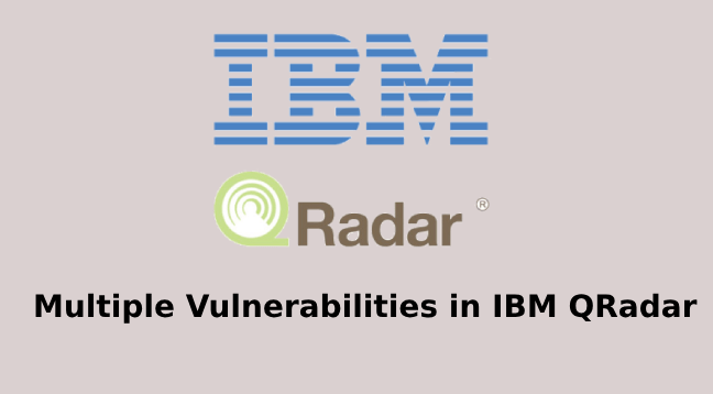 Multiple vulnerabilities in IBM QRadar allows Attackers to