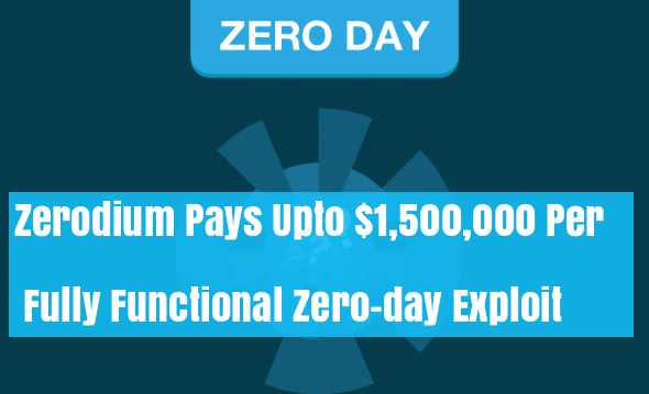 zerodium  - v1as81530313990 - Zerodium Pays Upto $1,500,000 Per Original Zero-day Exploit Submission