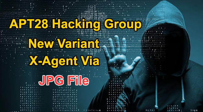APT28 Group  - APT28 group - Russia APT28 hacking group Tracked Using a Variant X-Agent