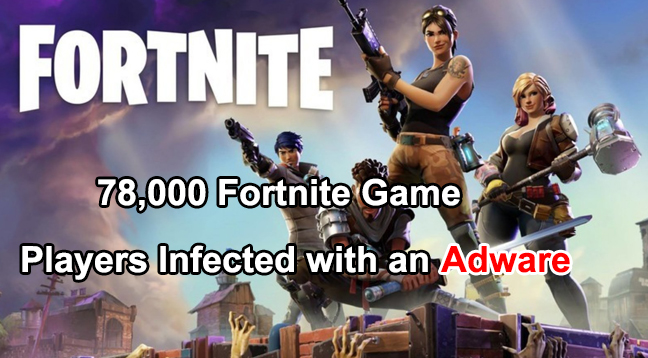 78,000 Fortnite Game Players Infected With Adware While