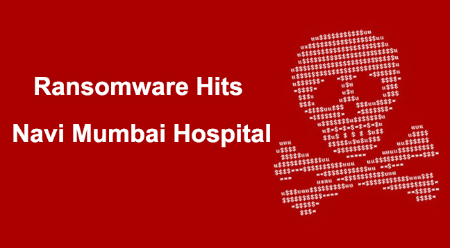 Navi Mumbai Hospital  - Navi Mumbai Hospital - Hackers Compromised Navi Mumbai Hospital Computers Sytems With Ransomware