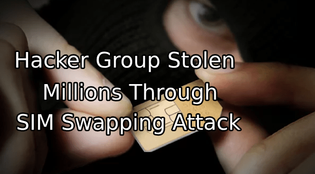 SIM Swapping Attack  - SIM Swapping Attack - Hacker Group Stolen $5 Million Through SIM Swapping Hacks
