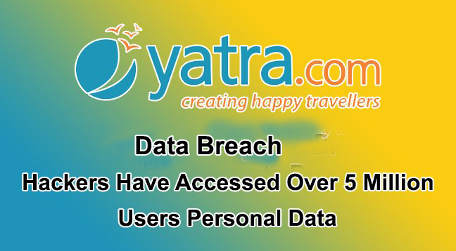 Yatra.com data breach  - Yatra - Yatra.com Data Breach – Hackers Stolen 5 Million Yatra Users