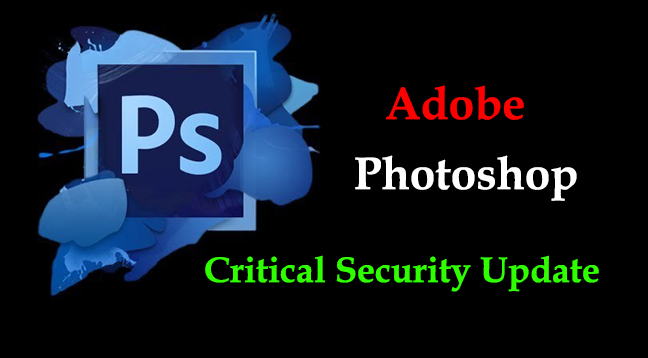 Adobe Photoshop  - Adobe Photoshop - Adobe Release Security Patches to Fix Critical Vulnerabilities for Adobe Photoshop