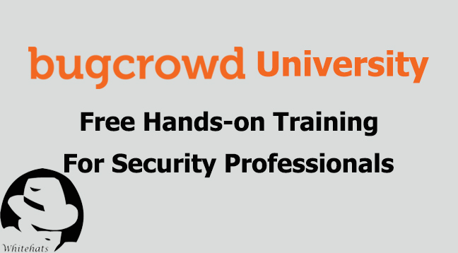 Bugcrowd University  - Bugcrowd University - Bugcrowd University Launches Free Hands-on Training For Security Professionals
