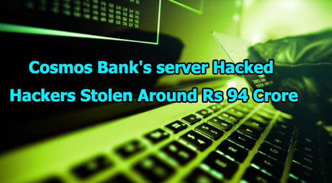 Cosmos Bank  - Cosmos Bank - Hackers Stolen Around Rs 94 Crore