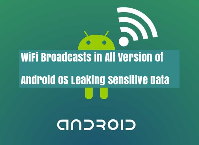 WiFi Broadcasts  - Eamip1535669333 - WiFi Broadcasts in All Version of Android OS Leaking Sensitive Data