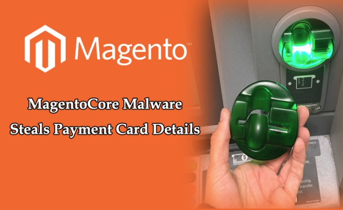 MagentoCore Malware  - MagentoCore Malware - MagentoCore Malware That Steals Payment Card Details While You Shop Online