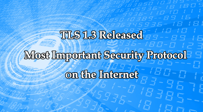 TLS 1.3 Released  - TLS 1 - TLS 1.3 Released – Most Important Security Protocol on the Internet