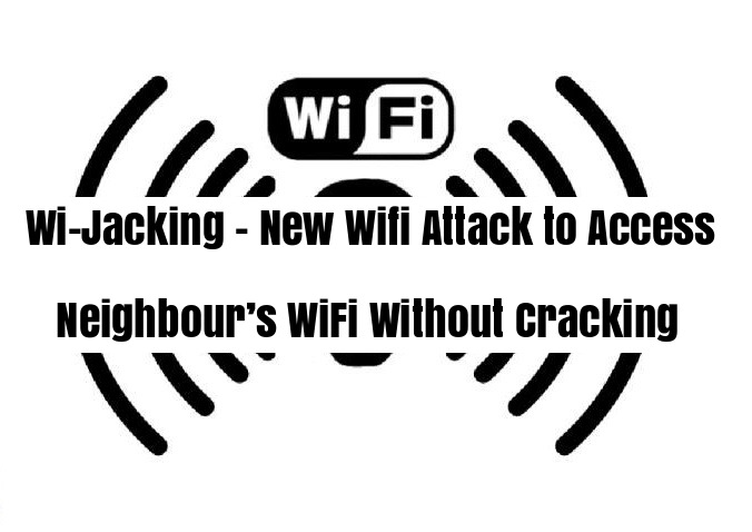 Wi-Jacking  - eEX3T1536614294 - Jacking – Wifi Attack to Access Neighbour's WiFi Without Cracking