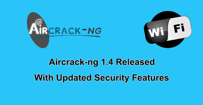 Aircrack-ng 1.4  - Aircrack ng 1 - WiFi Hacking Tool Aircrack-ng 1.4 Released with Updated Security Feature