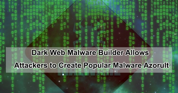 Azorult malware  - Azorult malware - Dark Web Malware Builder Allow Attackers To Create Azorult Malware