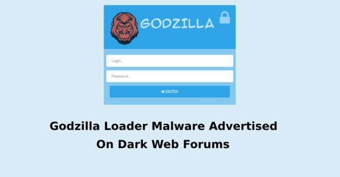 - Godzilla Loader Malware - Cybercriminals Advertising Godzilla Loader Malware On Dark Web Forums
