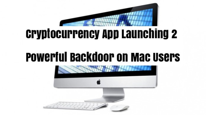 Cryptocurrency App  - IHvjC1540880808 - Cryptocurrency App Launching 2 Powerful Backdoor on Mac Users