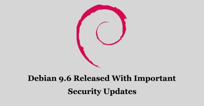 Debian 9.6  - Debian 9 - Debian 9.6 Released With Important Security Updates