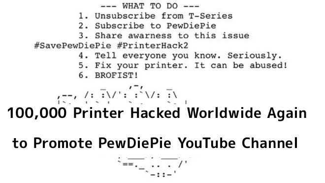 pewdiepie  - AFJK41545056997 - 100,000 Printers Hacked Again by Hackers to Promote PewDiePie