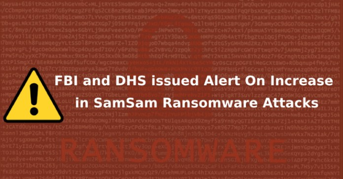 - FBI and DHS - FBI and DHS issued Alert On Increase in SamSam Ransomware Attacks