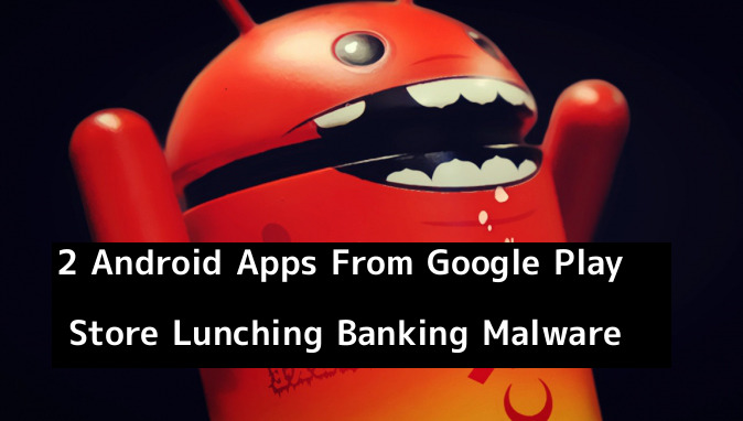 Researchers discovered 2 Malicious Android apps from Google Play Store that drops the banking malware with highly obfustication techniques.