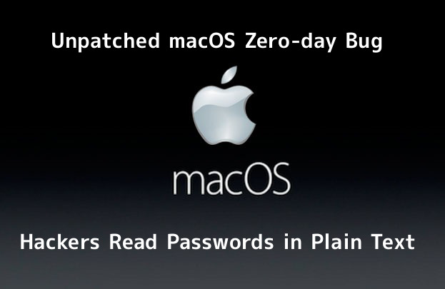 New Unpatched macOS Zero-day Flaw Allows Attackers to Read Passwords in Plain Text & System Data