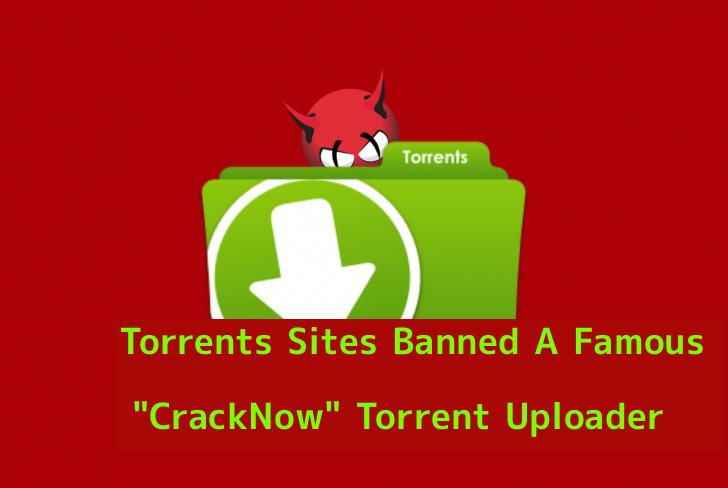 CrackNowtorrent uploader Banned by Torrents Sites