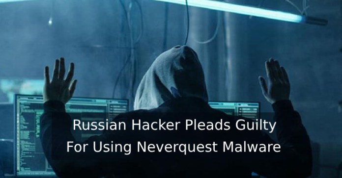 Neverquest Malware  - Neverquest Malware - Russian Hacker Pleads Guilty For Using Neverquest Malware