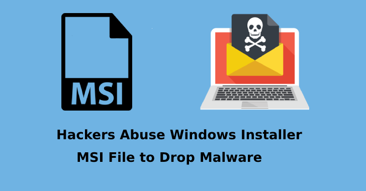 Hackers Abuse Windows Installer MSI Files to Execute