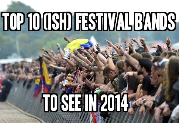 Top 10 (ish) Festival Bands To See In 2014