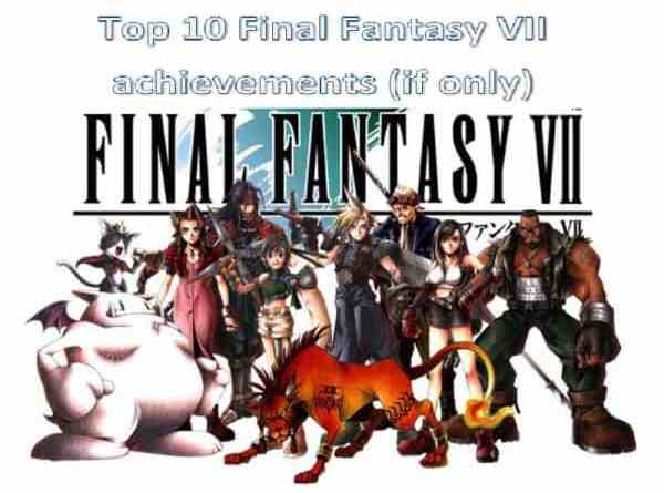 Top 10 Final Fantasy VII Achievements (If Only)