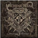 Album Review: Machine Head – Bloodstone & Diamonds (Nuclear Blast)