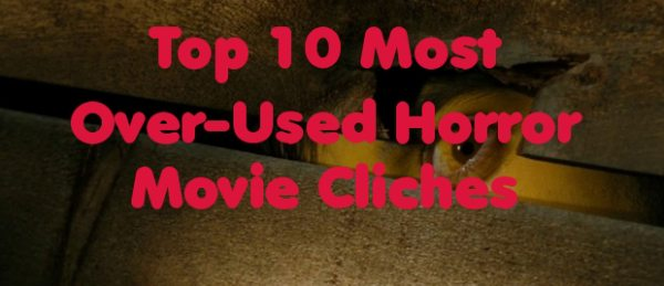 Top 10 Most Over-Used Horror Movie Clichés