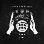 Single Slam – Feel by While She Sleeps (You Are We)