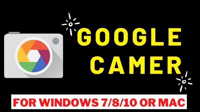 Google Camera For Windows 7:8:10 or MAC