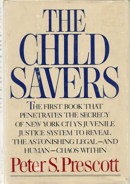 The Child Savers: Juvenile Justice Observed - Peter S. Prescott