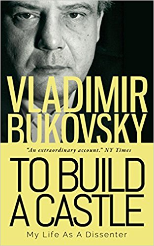 To Build a Castle: My Life as a Dissenter - Vladimir Bukousky