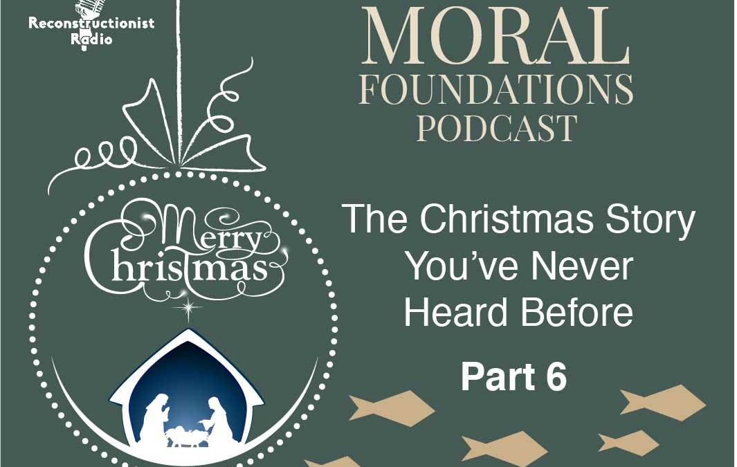 Part 6 – The Christmas Story You've Never Heard Before