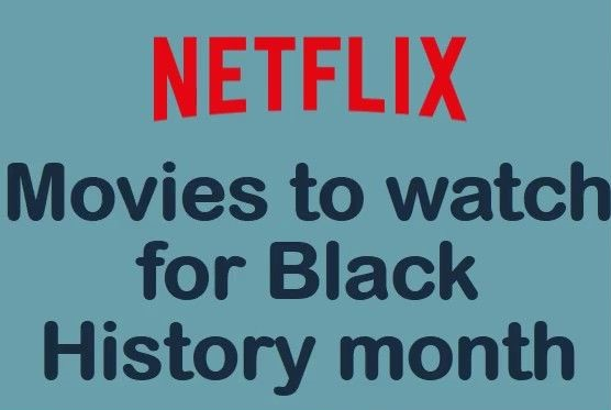 What to Binge Watch on Netflix During Black History Month