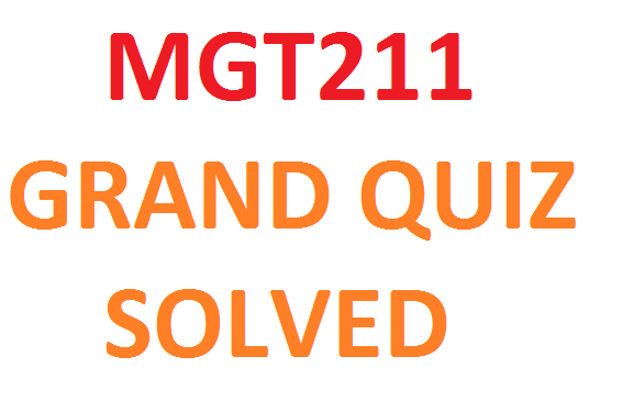 MGT211 GRAND QUIZ SOLVED PAPERS