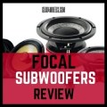 Focal subwoofers review