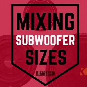 Mixing Subwoofer sizes