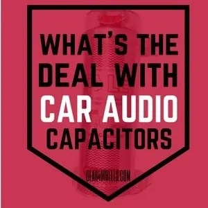 Whats the deal with car audio capacitors