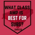 what class amp is best for subs