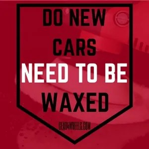 Do new cars need to be waxed