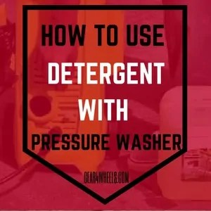HOW T0 USE DETERGENT WITH PRESSURE WASHER