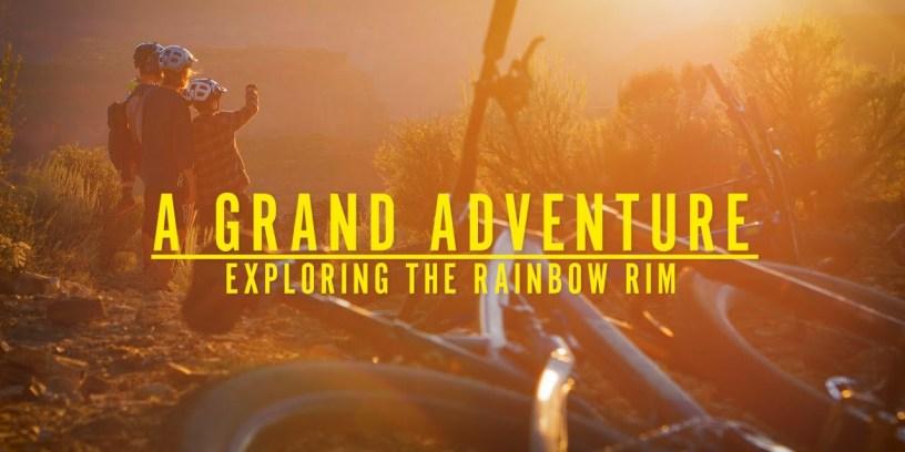 Video: A Grand Adventure – Exploring The Rainbow Rim