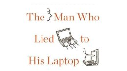 Book Review: The Man Who Lied To His Laptop