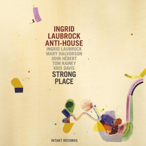 Ingrid Laubrock Anti-House Strong Place Review