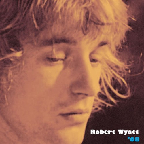 GearDiary Robert Wyatt's '68' - This Lost Treasure Is a Must Have for Rock Fans