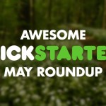 10 Awesome Kickstarters to Check Out in May