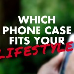 Which Phone Case Fits Your Lifestyle?