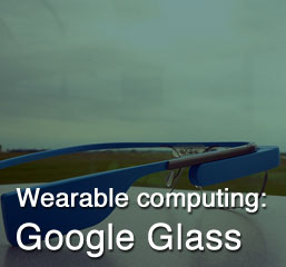 Wearable computing: Google Glass